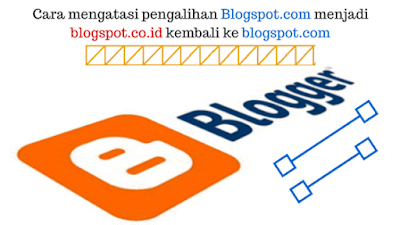 Cara mengatasi pengalihan Blogspot.com menjadi blogspot.co.id kembali ke blogspot.com