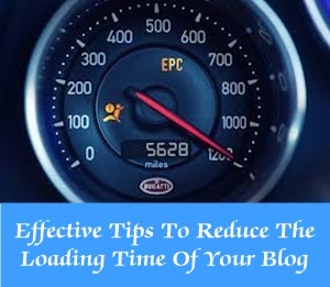 Effective Tips To Reduce The Loading Time Of Your Blog