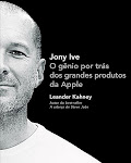 Jony Ive : O Gênio Por Trás dos Grandes Produtos da Apple