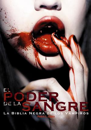 El poder de la sangre: La Biblia negra de los vampiros