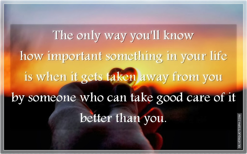 The Only Way You'll Know How Important Something In Your Life, Picture Quotes, Love Quotes, Sad Quotes, Sweet Quotes, Birthday Quotes, Friendship Quotes, Inspirational Quotes, Tagalog Quotes