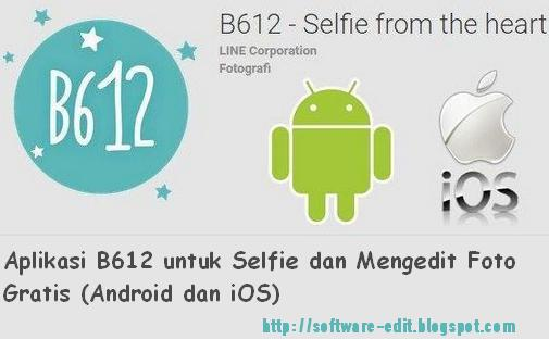 Aplikasi B612 untuk Selfie dan Mengedit Foto Gratis (Android dan iOS)