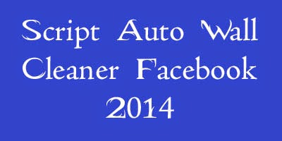 Script Auto Cleaner Wall Group Facebook 2014