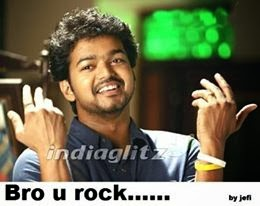 Bro you rock - vijay