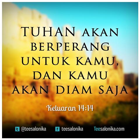 """Tuhan Akan Berperang Untuk Kamu"""" (Kel 14:14)"""