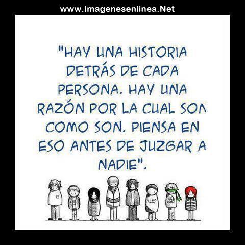 Hay una historia detrás de cada persona. Hay una razón por la cual son como son...