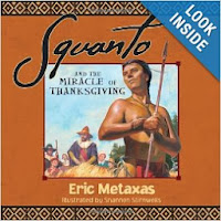 http://www.amazon.com/Squanto-Miracle-Thanksgiving-Eric-Metaxas/dp/1400320399/ref=sr_1_1?s=books&ie=UTF8&qid=1384646743&sr=1-1&keywords=squanto+and+the+miracle+of+thanksgiving+by+eric+metaxas