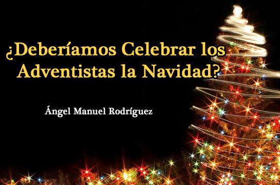 ¿Deberíamos Celebrar los Adventistas la Navidad?