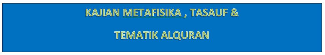 KAJIAN METAFISIKA, TASAUF & TEMATIK ALQURAN