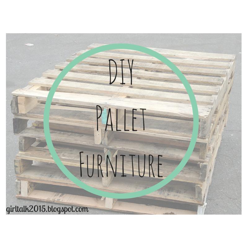 Girl talk diy pallet furniture for Pallet furniture blogspot com