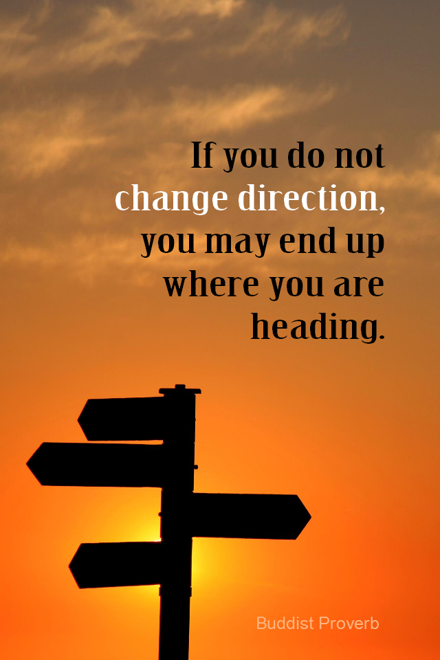 visual quote - image quotation for DIRECTION - If you do not change direction, you may end up where you are heading. - Buddhist proverb