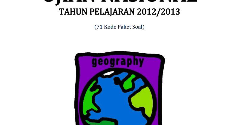 Berbagi Dan Belajar Kumpulan Soal Un Geografi Sma 2013 71 Paket Soal