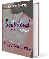 http://www.amazon.com/Boyfriend-Faye-McCray-ebook/dp/B00V4D7I8O/ref=sr_1_2?ie=UTF8&qid=1441740991&sr=8-2&keywords=faye+mccray