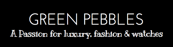 Green Pebbles A Passion for Luxury Fashion and Watches
