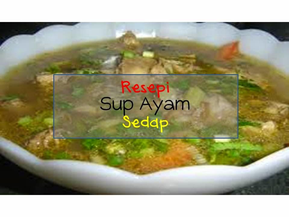 resepi sup ayam yang sedap