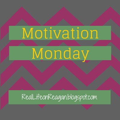 Motivation Monday | RealLifeonReagan.blogspot.com