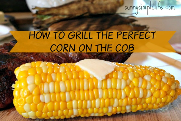 How To Grill The Perfect Corn On The Cob, barbecue, grilling