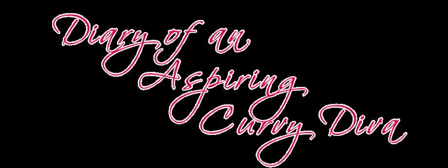 Diary of an Aspiring Curvy Diva