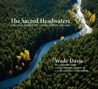 Wade Davis, Sacred Headwaters, Stikine River, mining, Royal Dutch Shell