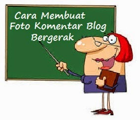Cara membuat Foto Komentar Blog Bergerak