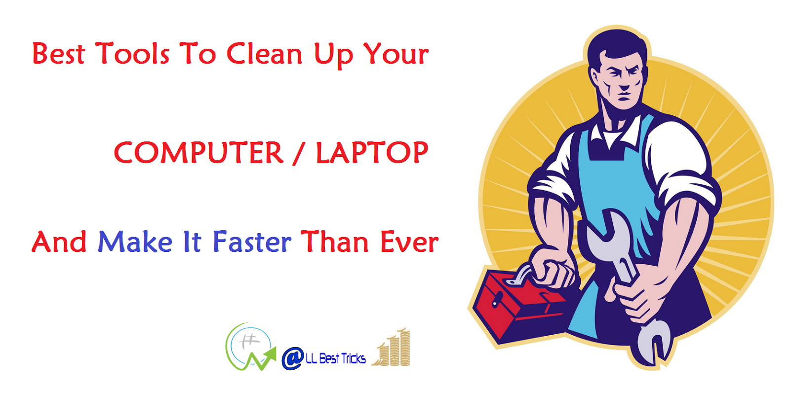 Best Tools to Clean Your Laptop/ Computer For Free