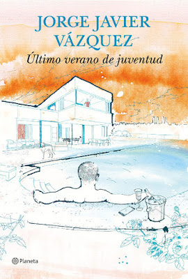 LIBRO - Último verano de juventud  Jorge Javier Vázquez (Planeta - 22 Septiembre 2015)  NOVELA   Edición papel & ebook kindle  Comprar en Amazon