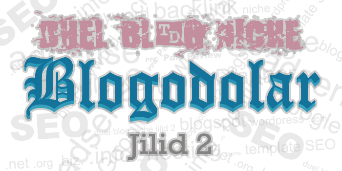 Duel Blog Niche Blogodolar Jilid 2 Telah Dibuka