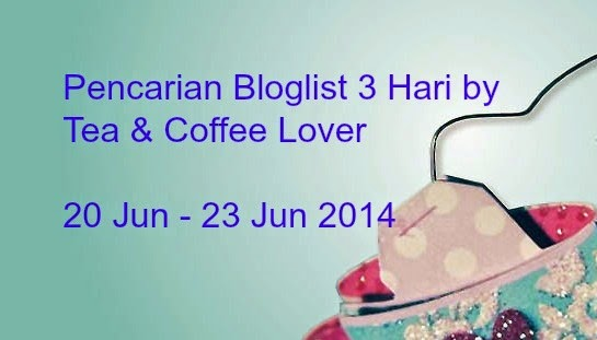 http://wilmashana.blogspot.com/2014/06/pencarian-bloglist-3-hari-by-tea-coffee.html