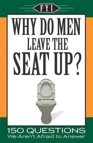 FYI Institute, F.Y.I. Institute, Why Do Men Leave the Seat Up?, Bathroom Reader type book, random fact book, random trivia book, random knowledge book, question and answer book, 150 Questions We Aren't Afraid to Answer