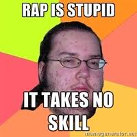 Rap takes no skill nerd meme