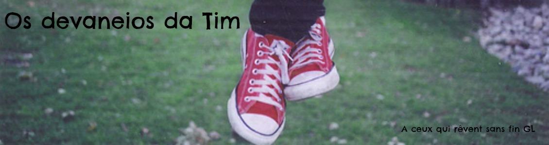 Os devaneios da Tim