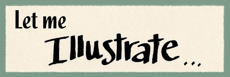 Let Me Illustrate...