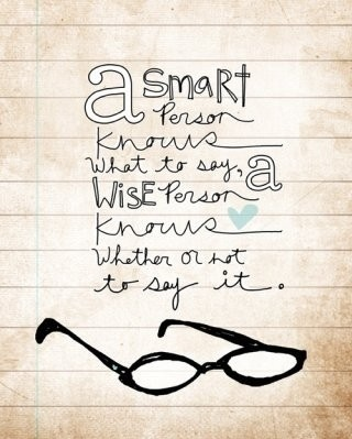 great wisdom about smart and wise people and what and when saying