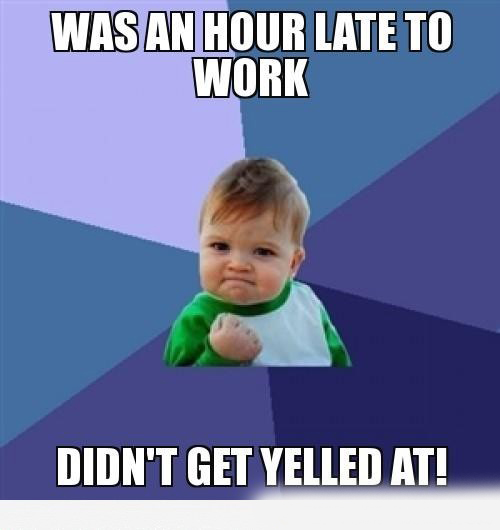 Funny Late For Work Meme : Was an hour late to work funny pictures world