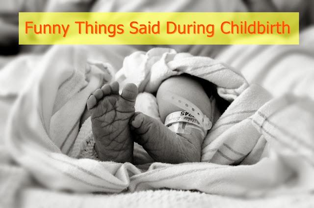 Funny Things Said During Childbirth