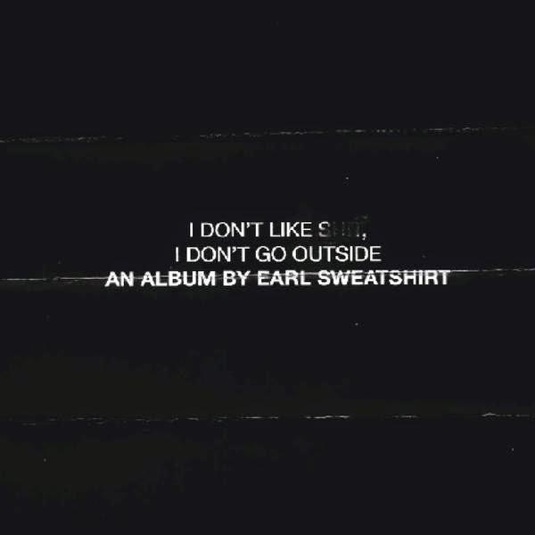 Earl Sweatshirt - I Don't Like Shit, I Don't Go Outside: An Album By Earl Sweatshirt [2015]