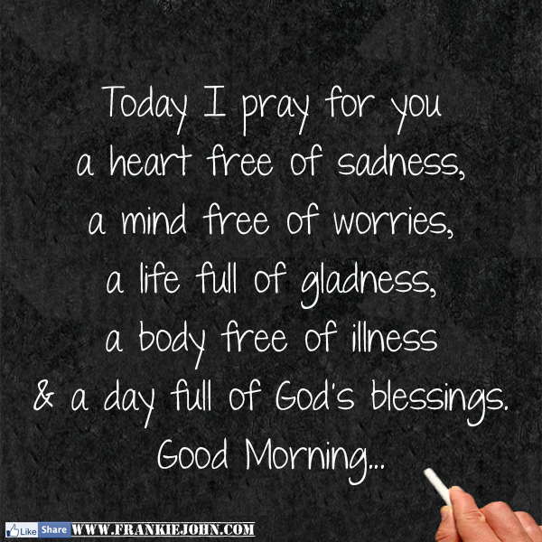 Good Morning Prayer To Your Lover : Today i pray for you a heart free of sadness mind