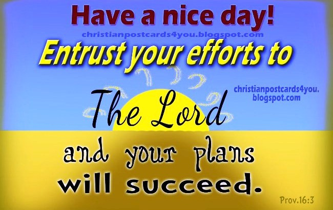 Have a Nice day. Trust in the Lord. Happy birthday postcards, ecards with images, nice design, for sharing with friends by facebook, twitter.