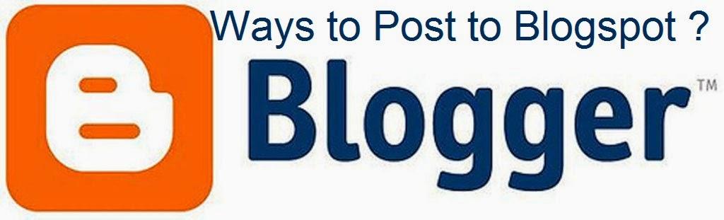 Ways to Post to Blogspot : eAskme