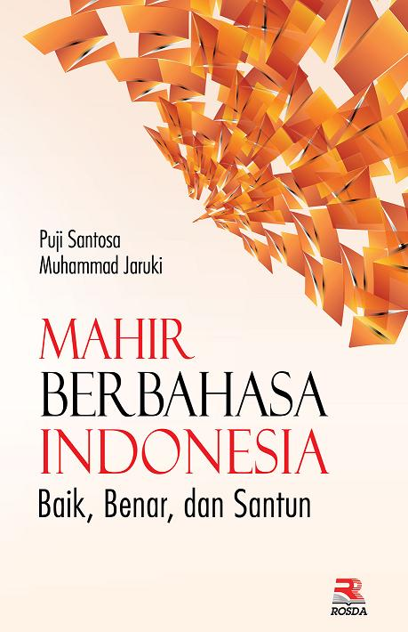 Mahir Berbahasa Indonesia dengan Baik, Benar, dan Santun