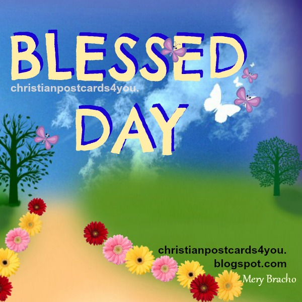 Have a nice day blessings blessed day, free christian image with nice christian quotes for a new day by Mery Bracho