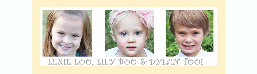 Lexie Loo, Lily Boo, &amp; Dylan Too!