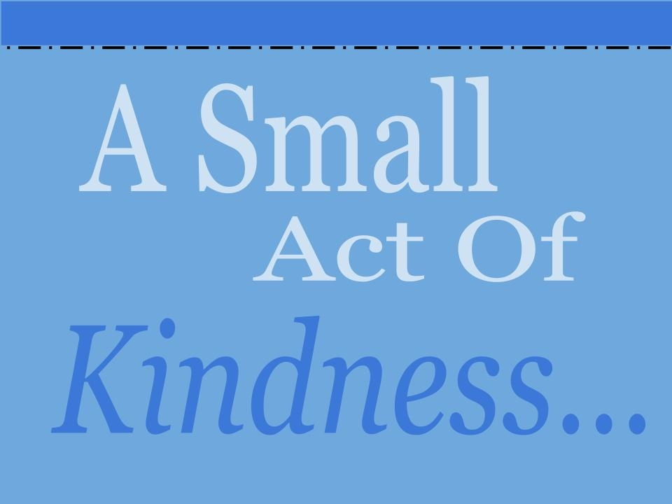 my act of kindness Great kindness quotes for kids march 20,  no act of kindness, no matter how small,  find out how you can become a part of the inspire my kids journey.
