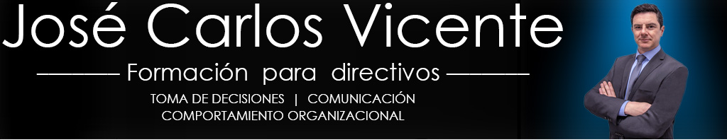 El Blog de José Carlos Vicente: Formación para directivos en Toma de Decisiones y Comunicación