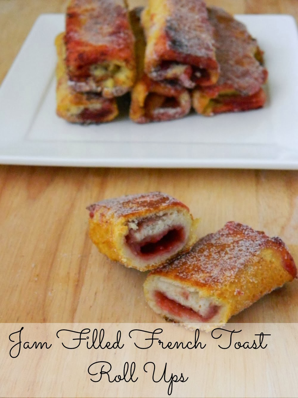 Taste of August: Jam Filled French Toast Roll Ups