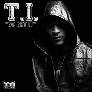 T.I. – Go Get It Lyrics | Letras | Lirik | Tekst | Text | Testo | Paroles - Source: emp3musicdownload.blogspot.com