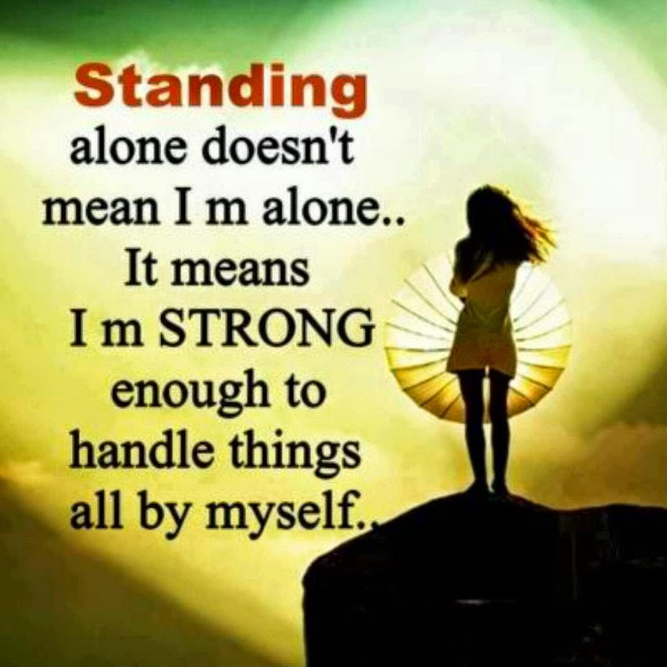 I Am Alone But Happy Because I Have Nobody To Lose Standing
