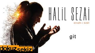 Halil Sezai - Git dinle şarkı sözleri