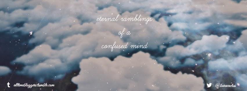Eternal Ramblings of A Confused Mind