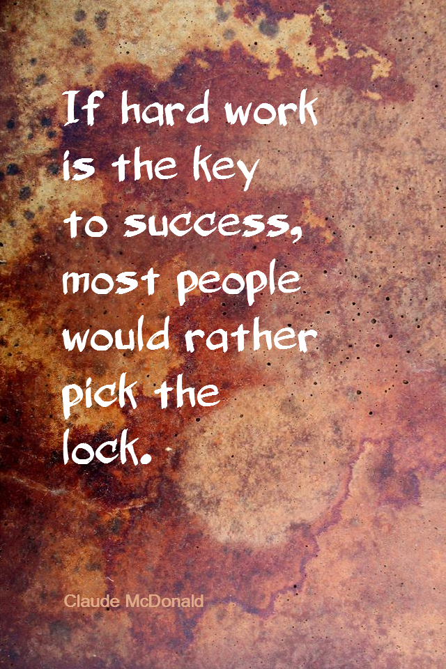 visual quote - image quotation for Success - If hard work is the key to success, most people would rather pick the lock. - Claude McDonald